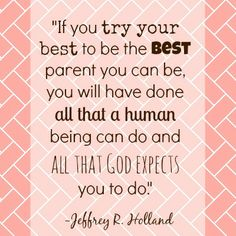 "Elder Jeffrey R. Holland encourages mothers to ""do their best."" #LDS #Mormon #quotes"