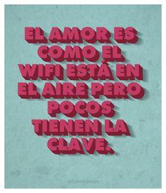 """""""El #Amor es como el #WiFi está en el aire pero pocos tienen la clave."""" #Citas #Frases @Candidman"""