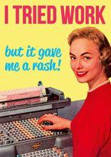 I+tried+work+but+it+gave+me+a+rash+[DME+61]+-+£2.00+:+Dean+Morris+Cards,+Greeting+Cards,+Keyrings+&+Fridge+Magnets