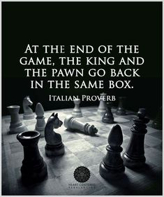 At the end of the game, the king and the pawn go back in the same box. Positive Quotes, Motivational Quotes, Inspirational Quotes, Wisdom Quotes, Words Quotes, Qoutes, Sayings, Chess Quotes, Italian Proverbs