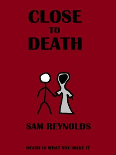 CLOSE TO DEATH by Sam Reynolds - Todd leads an underwhelming existence working in a dead-end retail job but his world is turned upside-down when he finds out he is terminally ill. At first he is stunned by the news but when Death himself pops up to help Todd through this difficult time, an unusual friendship blossoms. New Adult, Other, Slipstream