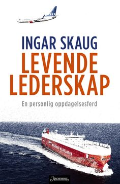 Ingar Skaug er en av Norges få toppledere av internasjonalt format. Nå forteller han om sitt mangeårige lederskap.