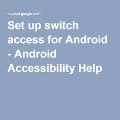 Set up USB or Bluetooth switch access for Android devices. -Courage Kenny Rehabilitation Institute