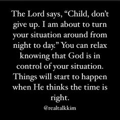 """The Lord says, """"Child, don't give up. I am about to turn your situation around from night to day."""" You can relax knowing that God is in…"""
