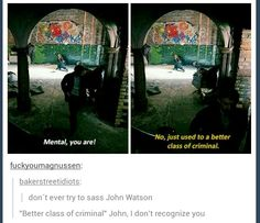 When John became Sherlock for the morning.<Is it wrong that I want to see John seriously beat the absolute shit (sorry) out of someone and just have Sherlock standing there utterly bewildered by it? Sherlock Holmes Bbc, Sherlock Fandom, Sherlock John, Jim Moriarty, Sherlock Quotes, Watson Sherlock, Funny Sherlock, Johnlock, Martin Freeman