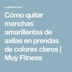 Cómo quitar manchas amarillentas de axilas en prendas de colores claros | Muy Fitness