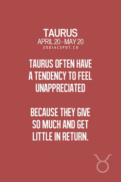 Taurus often have a tendency to feel unappreciated because they give so much and get little in return. Taurus Quotes, Zodiac Signs Taurus, My Zodiac Sign, Zodiac Quotes, Zodiac Facts, Taurus Memes, Astrology Taurus, Taurus Woman, Taurus And Gemini