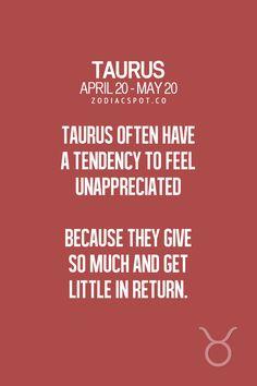 Los Tauro con frecuencia tienen tendencia a sentirse inapreciados, porque dan mucho y obtienen muy poco de vuelta.