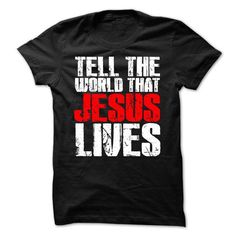 TELL THE WORLD THAT JESUS LIVES 2 T-Shirt Hoodie Sweatshirts aai. Check price ==► http://graphictshirts.xyz/?p=48913