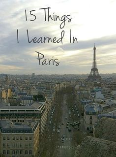 15 Things I Learned In Paris - Migrating Miss #paris #eiffeltower #arcdetriomphe #france #french