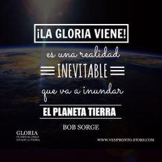 La Gloria viene y es una realidad inevitable! Frase del libro Gloria:cuando el cielo invade la tierra. encuentralo en : www.venpronto-store.com