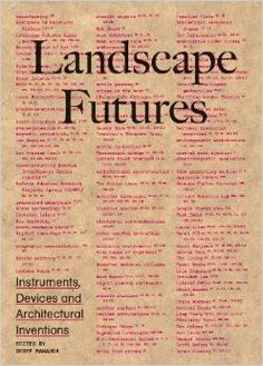 Landscape Futures: Instruments, Devices and Architectural Inventions: Geoff Manaugh: 9788415391142: Amazon.com: Books