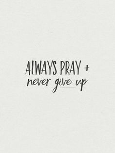 Always pray + Never give up