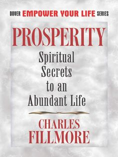 Prosperity by Charles Fillmore  Twelve easy lessons will help you find wealth, abundance, and a sense of purpose. This self-help guide was written by Charles Fillmore, an ordained minister of the New Thought–based Unity Church. By following Fillmore's scripture-derived instructions, you'll discover your inner creative principles of faith and mental power. Learn how:• Love can help pay your debts• Trust can form building blocks to riches•...