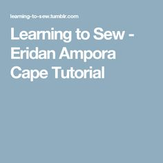 Learning to Sew - Eridan Ampora Cape Tutorial