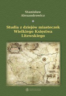 Studia z dziejów miasteczek Wielkiego Księstwa Litewskiego zawierają wybór najważniejszych naukowych publikacji prof.Stanisława Alexandrowicza poświęconych dziejom miasteczek litewskich i białoruskich od końca średniowiecza po XVIII wiek włącznie. W większości są to teksty fundamentalne, stanowiące obowiązkową lekturę dla wszystkich, którzy zajmują się społeczną i gospodarczą historią Wielkiego Księstwa Litewskiego. Część z nich ukazała się już wiele lat temu, w trudno dziś dostępnych…