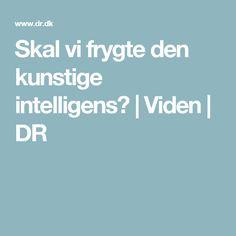 Skal vi frygte den kunstige intelligens? | Viden | DR