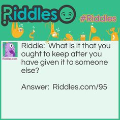 What is it that you ought to keep after you have given it to someone else?. Answer: https://www.riddles.com/95 #riddles