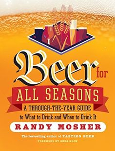 beer-for-all-seasons-a-through-the-year-guide-to-what-to-drink-and-when-to-drink-it-by-randy-mosher http://www.bookscrolling.com/the-best-beer-brewing-books/