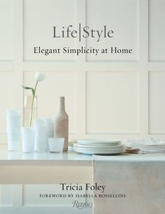 Tricia Foley on How to Create a Beautiful and Organized Home | Architectural Digest