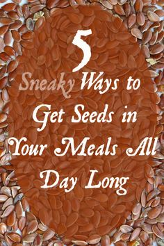 5 sneaky ways to get seeds in your meals all day long.