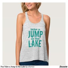 """Fun Take a Jump in the Lake Flowy Racerback Tank Top A funny expression for a summer day at the lake. """"Take a jump in the lake"""" written in grunge style typographic letters creates a humorous design."""