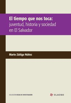 El tiempo que nos toca : juventud, historia y sociedad en El Salvador. #Sociedad #Historia #HistoriaSocial #Juventud #Jovenes #ElSalvador #Cuba