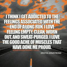 I think I get addicted to the feelings associated with the end of long runs. I love feeling empty, clean, worn out, starving and sweat-purged. I love the good ache of muscles that have done me proud. Fit Girl Motivation, Running Motivation, Fitness Motivation, Fitness Diet, Motivation Quotes, I Love To Run, Just Run, Keep Running, Running Tips