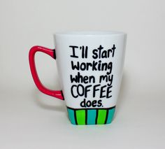 Funny Coffee Cup / I'll start working when by ImpulsiveCreativity