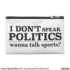 I Don't Speak Politics Wanna Talk Sports Travel Accessory Bags