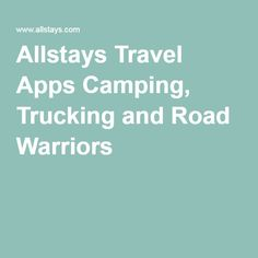 Allstays Travel Apps Camping, Trucking and Road Warriors