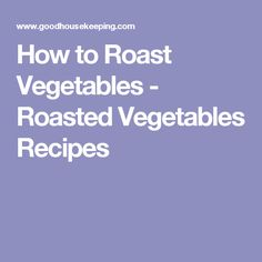 How to Roast Vegetables - Roasted Vegetables Recipes