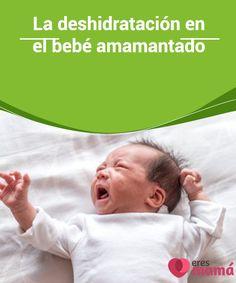 La #deshidratación en el bebé #amamantado  La deshidratación se produce cuando no hay suficiente #líquido en el #cuerpo. El cuerpo del #bebé se compone de aproximadamente 75% de agua.