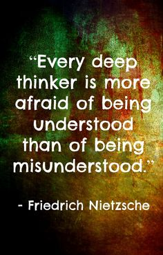 """""""Every deep thinker is more afraid of being understood than of being misunderstood."""" -Friedrich Nietzsche INTP How true Friedrich Nietzsche, Frederick Nietzsche Quotes, Great Quotes, Quotes To Live By, Me Quotes, Inspirational Quotes, Change Quotes, Strong Quotes, People Quotes"""