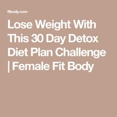 Lose Weight With This 30 Day Detox Diet Plan Challenge | Female Fit Body