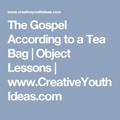 The Gospel According to a Tea Bag | Object Lessons | www.CreativeYouthIdeas.com
