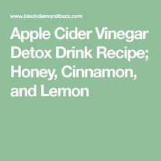 Apple Cider Vinegar Detox Drink Recipe; Honey, Cinnamon, and Lemon
