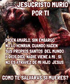 ARACELI MALPICA- Posters : HONRA A JESUCRISTO JESUCRISTO MURIO POR TI  DICEN AMARLO, SIN ,NO LO HONRAN, CUANDO HACEN SUS PROPIOS SANTOS  DEL MUNDO Y DIOS DICE NADIE VIENE A MI , SI  NO ES ATRAVEZ DE MI HIJO JESUS . COMO TE SALVARAS SI MUERES?