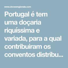 Portugal é tem umadoçaria riquíssima e variada, para a qual contribuiram os conventos distribuídos pelo país, onde as freirascriavam receitas deliciosamente