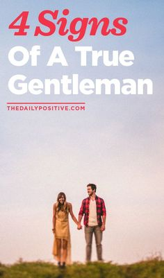 4 signs of a true gentleman from thedailypositive.com. Relationship advice, tips and ideas to support your relationship goals for happy friendships and happy relationships. Tools that work well with relationship quotes and inspirational quotes. For more great inspiration follow us at 1StrongWoman.
