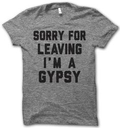 sorry for leaving i'm a gypsy.