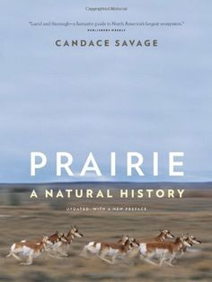 Prairie: A Natural History by Candace Savage. $18.26. Publication: April 1, 2011. Author: Candace Savage. Publisher: Greystone Books; Second Edition edition (April 1, 2011)