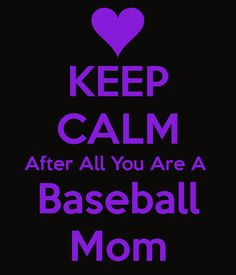 KEEP CALM After All You Are A  Baseball Mom