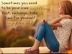 Youre own best friend!