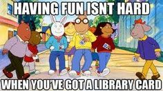 Arthur & friends! HAVING FUN ISN'T HARD WHEN YOU'VE GOT A LIBRARY CARD! Great song