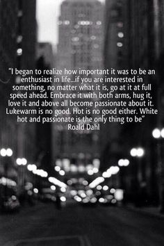 Be an enthusiast in life...