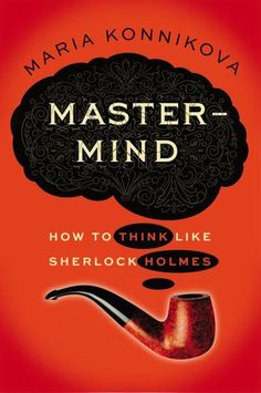 """Konnikova's book might just be the best introduction to the idea of """"mindfulness"""" that you'll ever read.  A fascinating account of how to think rationally, overcome bias, and solve problems in real life — using just the power of psychological insight.{ Seriously, who doesn't want to be Sherlock?}"""