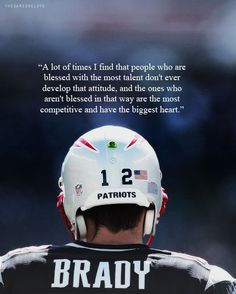 England Patriots #12 Tom Brady. AMEN to that! U are PROOF of what hard work, dedication & 24/7 laser focus & the will to be better than the rest can be & overcome the 199th pick of the 5th round! Best most obvious talent doesn't always shine the brightest, nor have the best attitude or work ethic! You amaze us every year by getting better & better! U are an inspiration to kids everywhere!! Thank u for these past 16 yrs! #DriveForFive