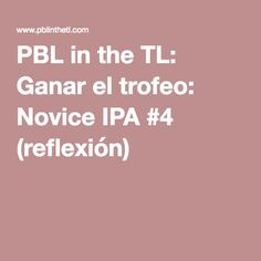 PBL in the TL: Ganar el trofeo: Novice IPA #4 (reflexión)