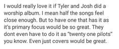 If Tyler and Josh did a worship album.  Mine